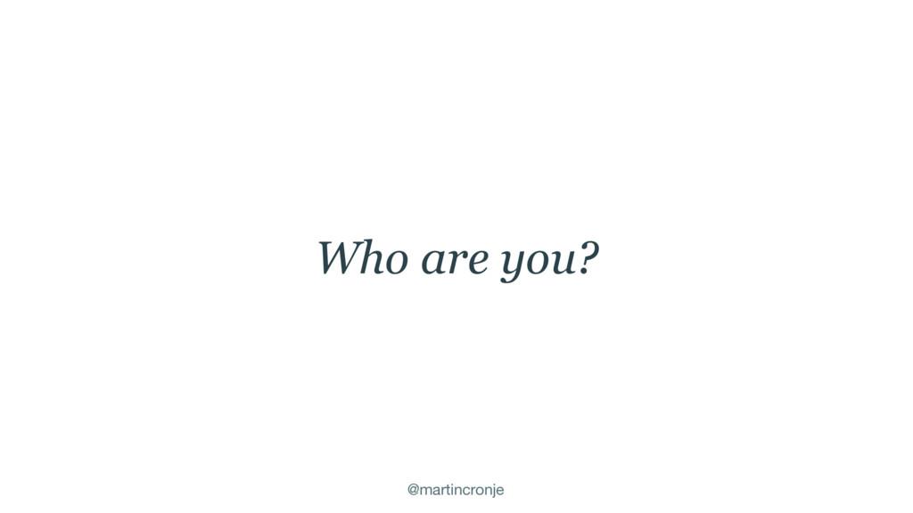 @martincronje Who are you?