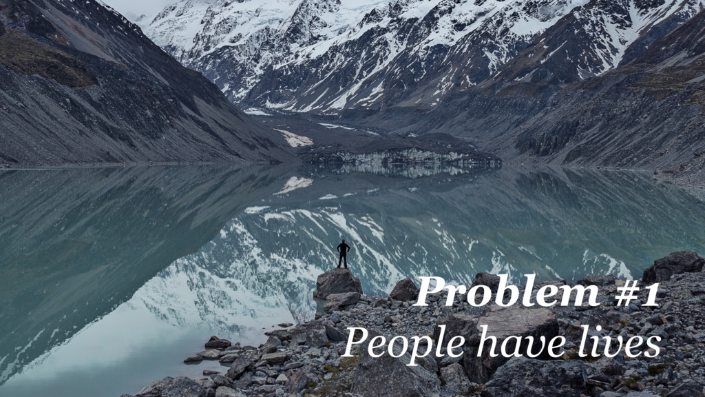 @martincronje Problem #1 People have lives