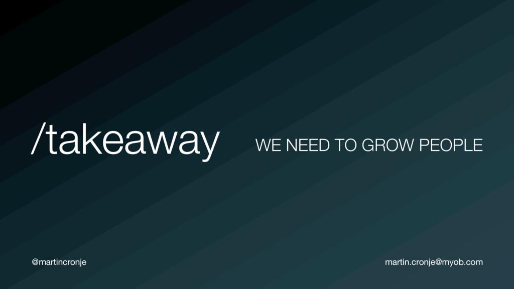 @martincronje /takeaway WE NEED TO GROW PEOPLE ...