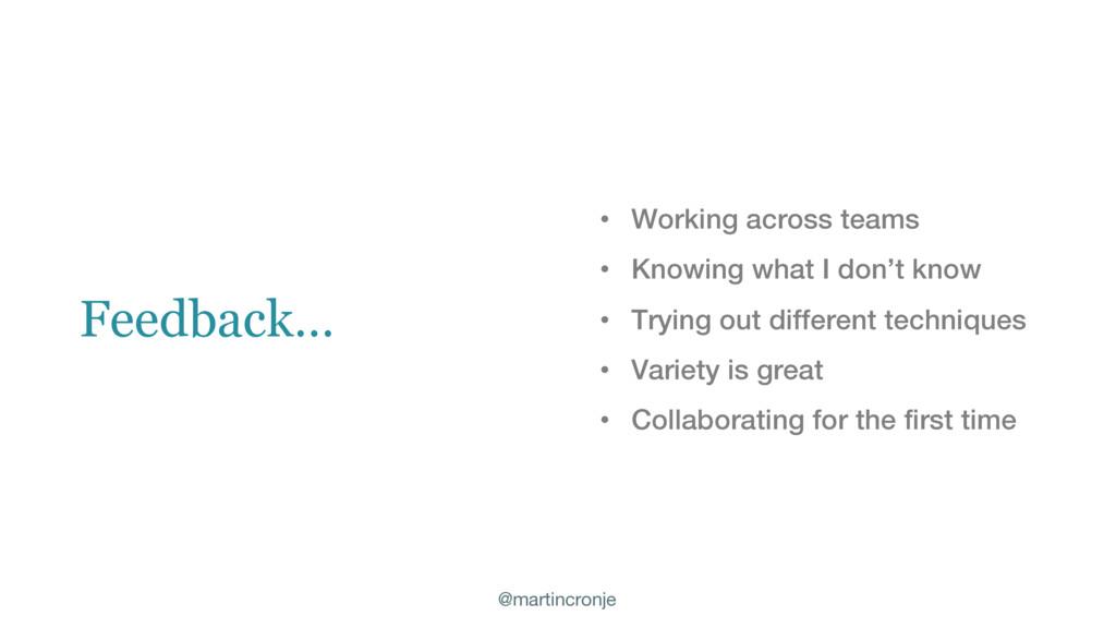 @martincronje Feedback… • Working across teams ...