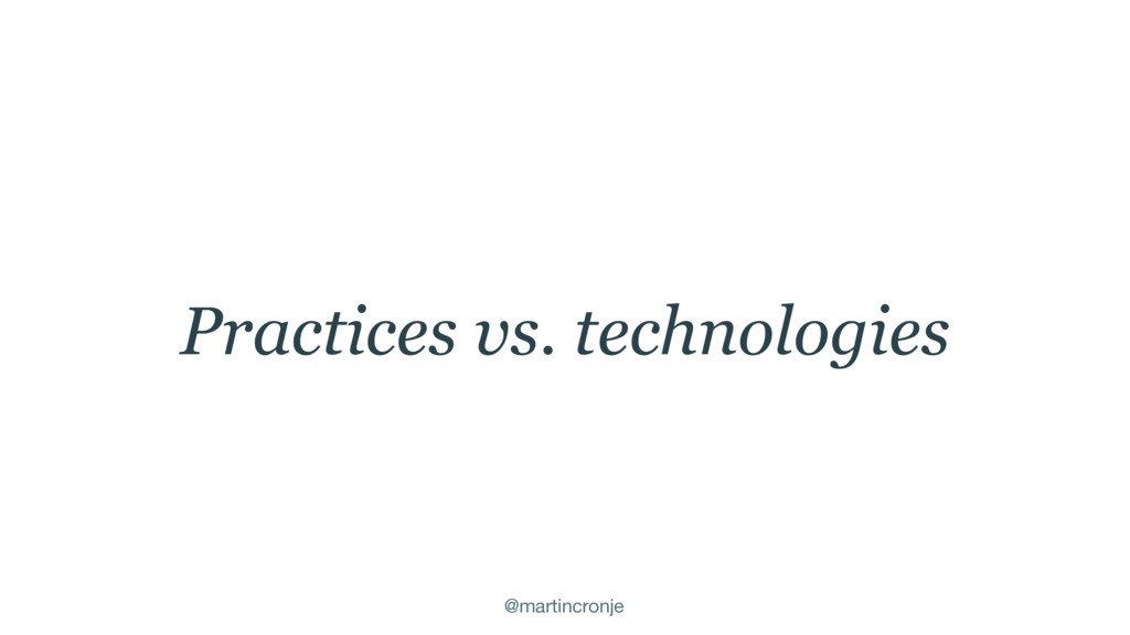 @martincronje Practices vs. technologies