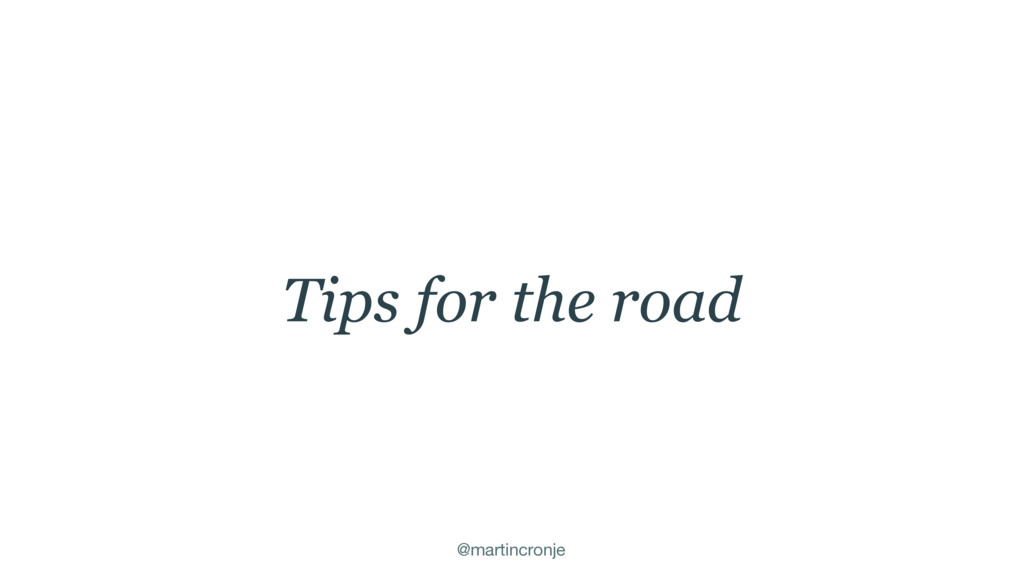 @martincronje Tips for the road