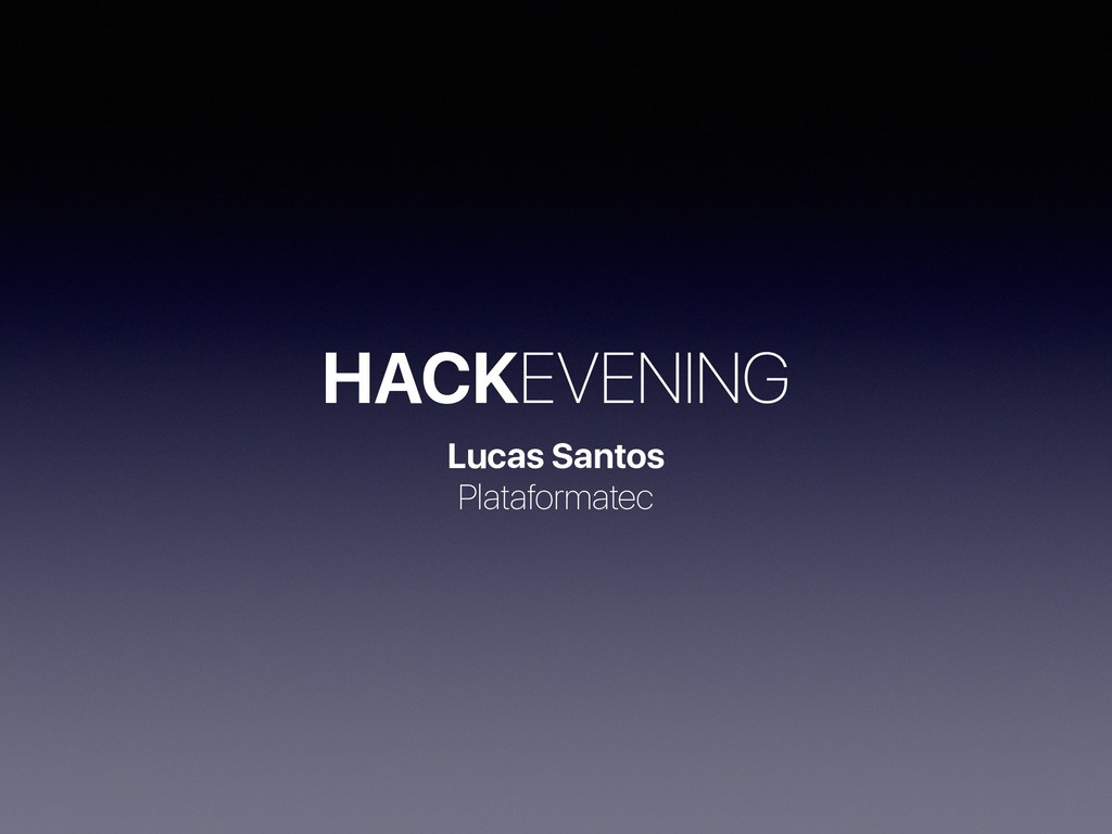 HACKEVENING Lucas Santos Plataformatec