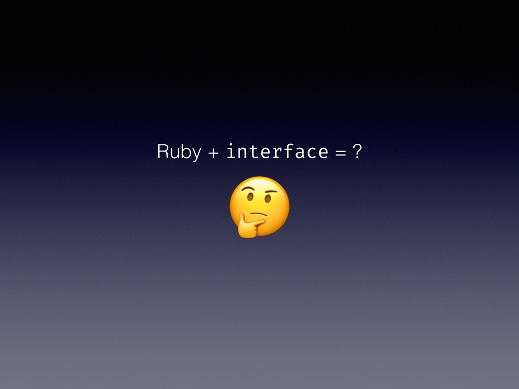 Ruby + interface = ?