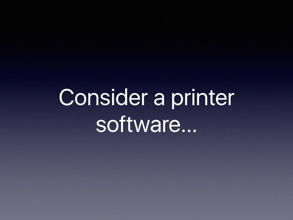 Consider a printer software…