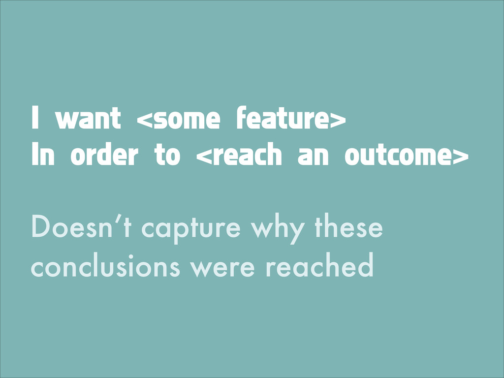 I want <some feature> In order to <reach an out...