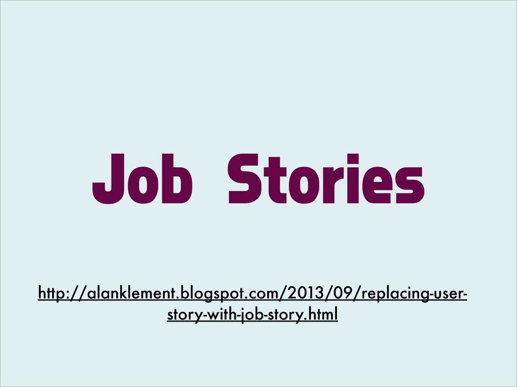 Job Stories http://alanklement.blogspot.com/201...