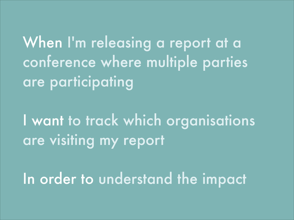 When I'm releasing a report at a conference whe...