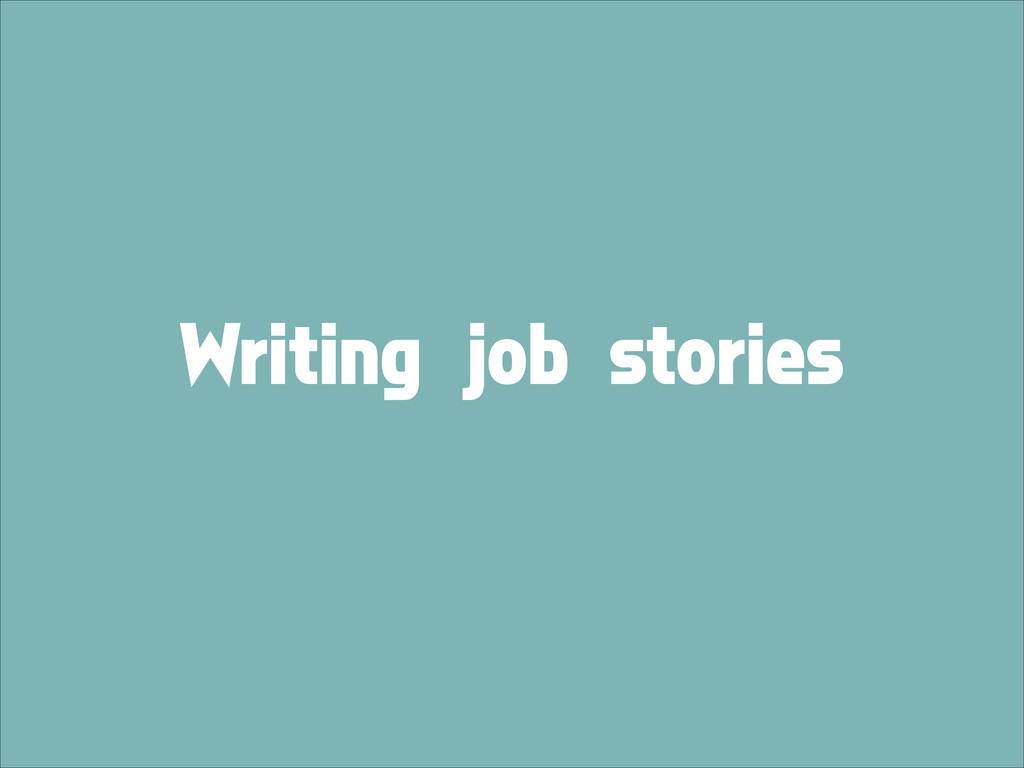 Writing job stories