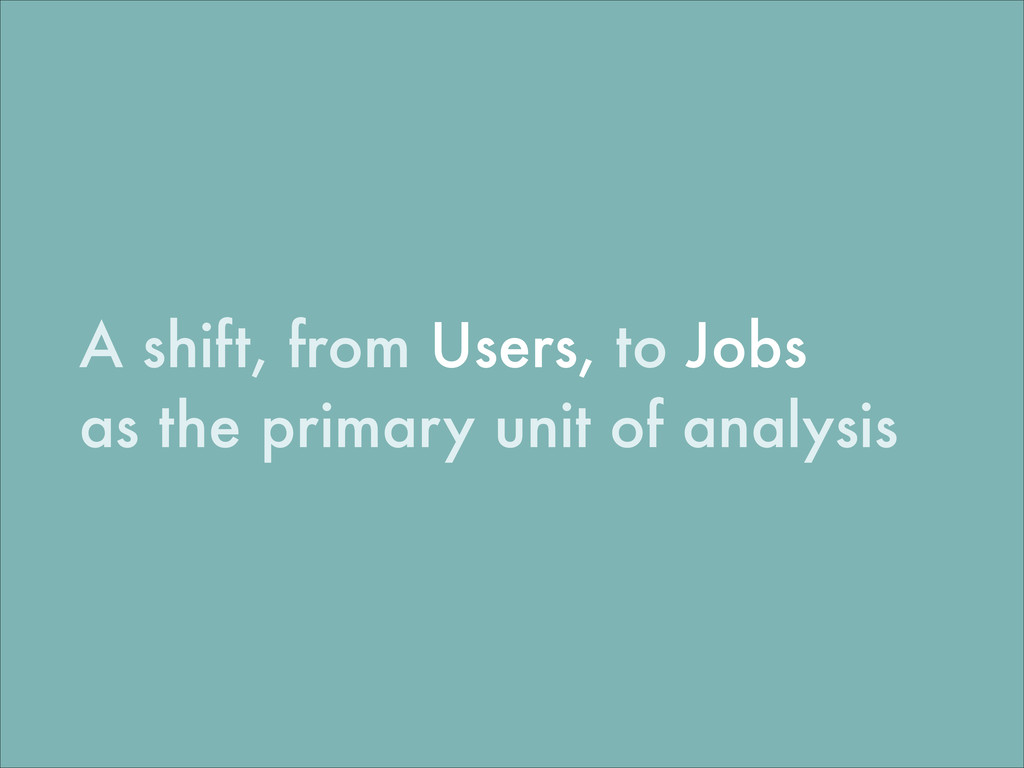 A shift, from Users, to Jobs as the primary uni...
