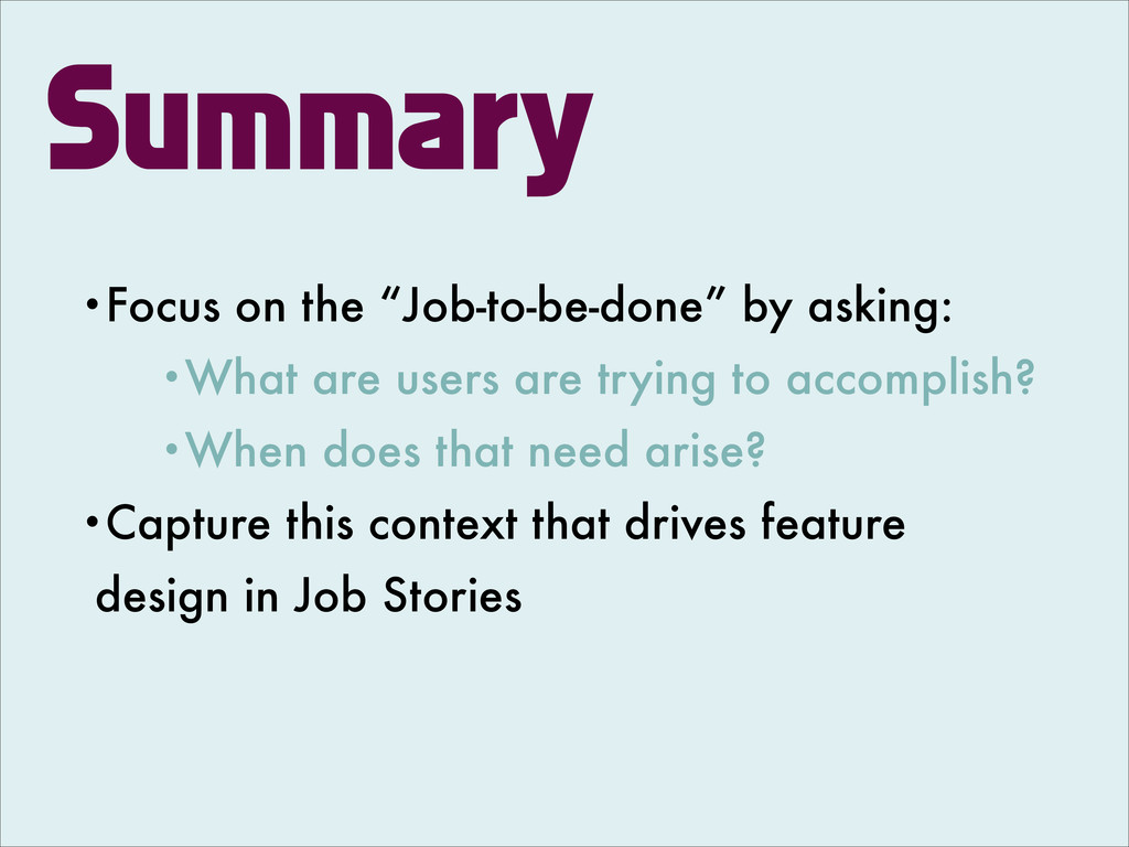 """Summary •Focus on the """"Job-to-be-done"""" by askin..."""