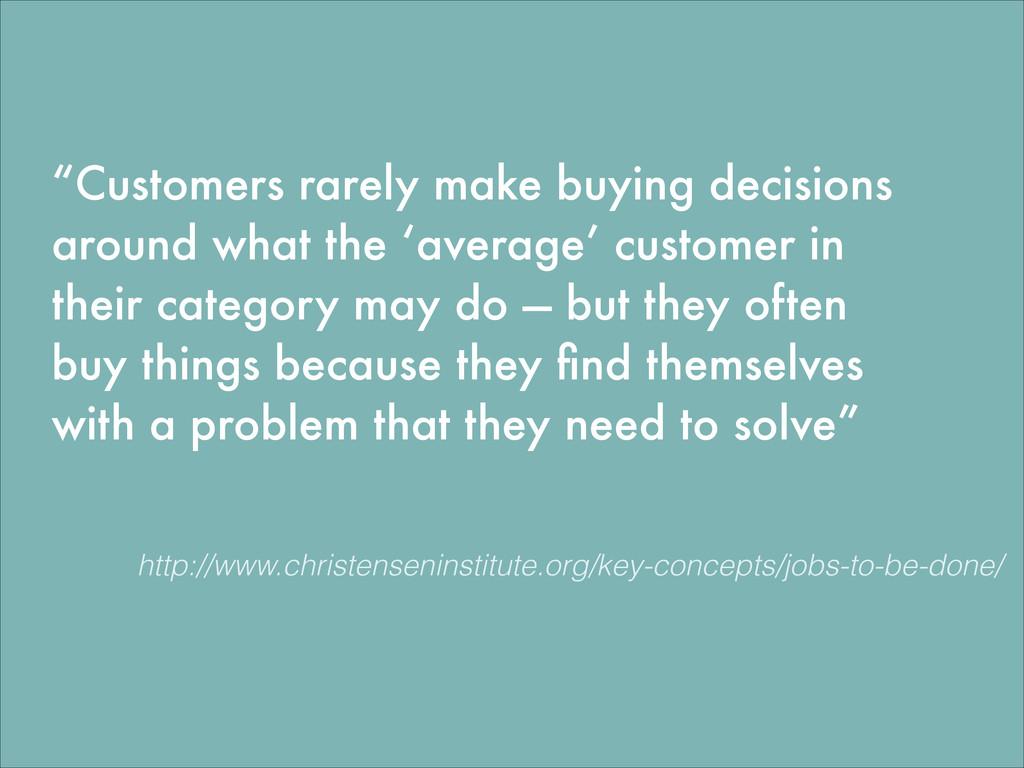 """Customers rarely make buying decisions around ..."