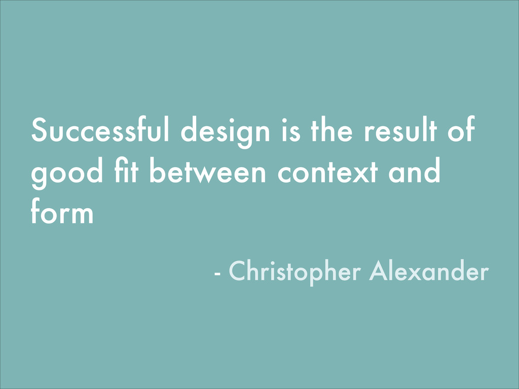Successful design is the result of good fit betw...