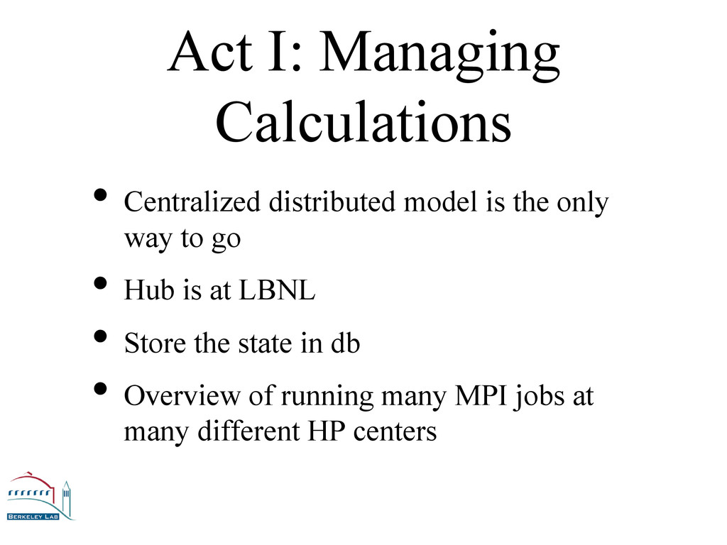 Act I: Managing Calculations • Centralized dist...