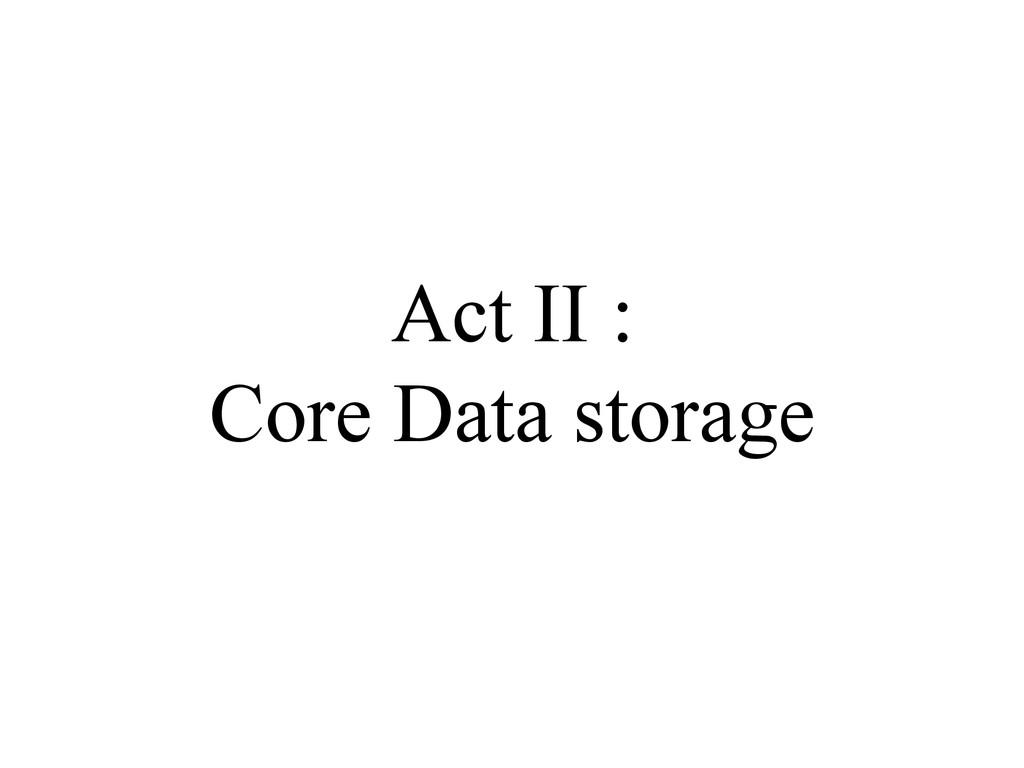 Act II : Core Data storage