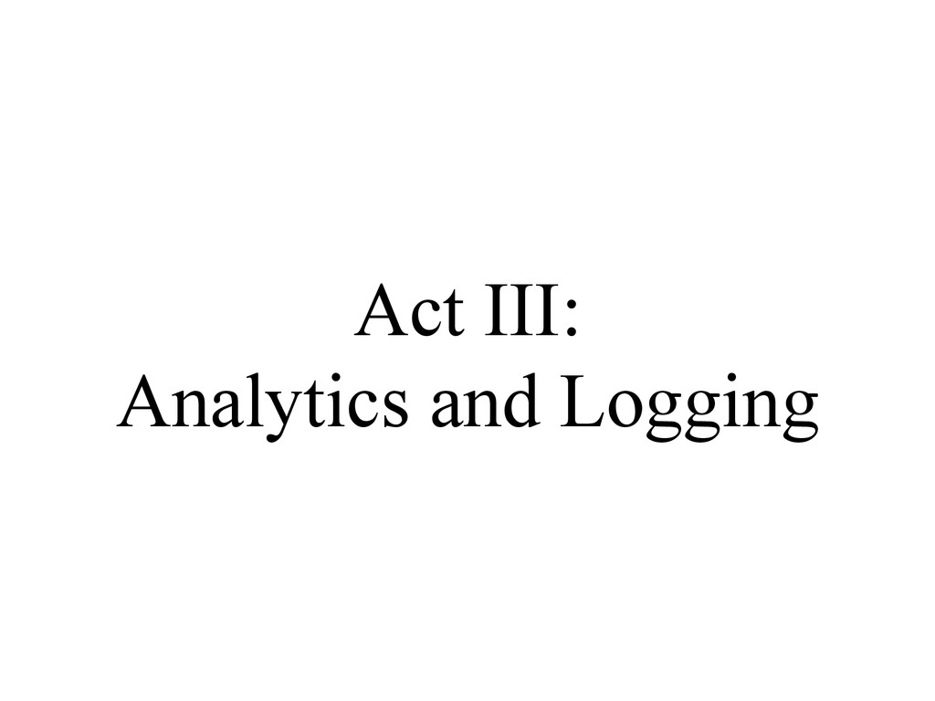 Act III: Analytics and Logging