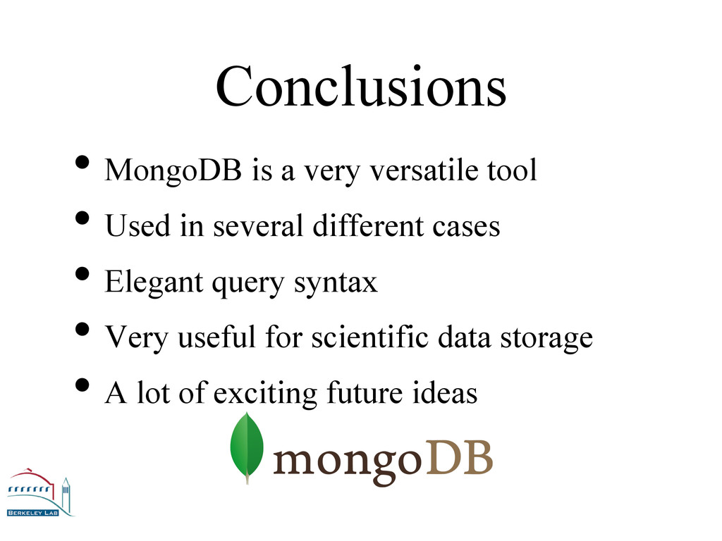 Conclusions • MongoDB is a very versatile tool ...