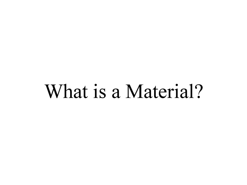 What is a Material?