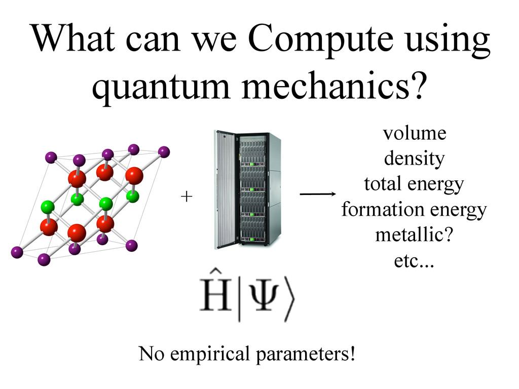 What can we Compute using quantum mechanics? + ...
