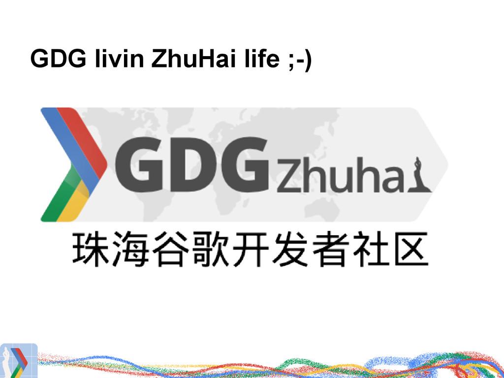 GDG livin ZhuHai life ;-)