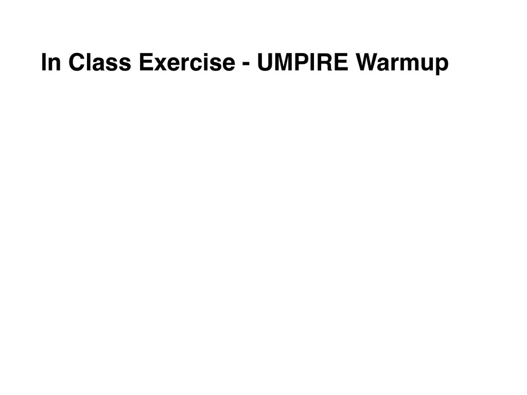 In Class Exercise - UMPIRE Warmup