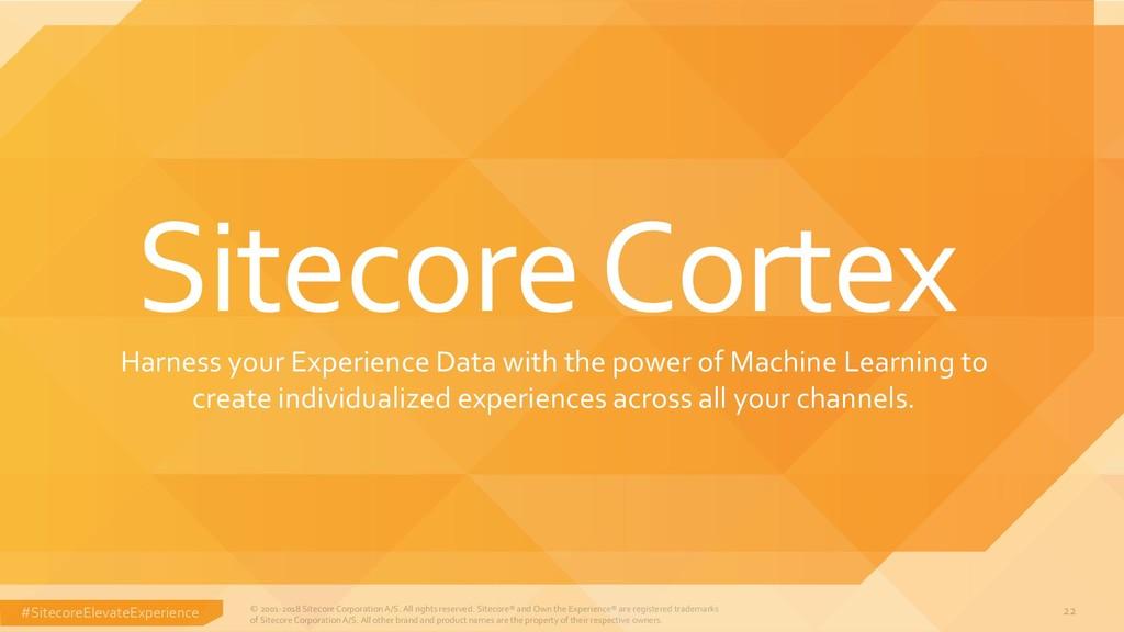 #SitecoreElevateExperience © 2001-2018 Sitecore...