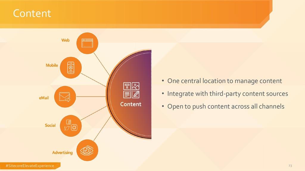 #SitecoreElevateExperience 23 Content • One cen...