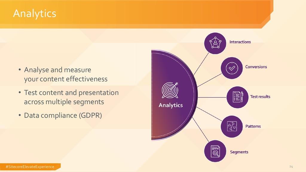 #SitecoreElevateExperience 24 Analytics • Analy...