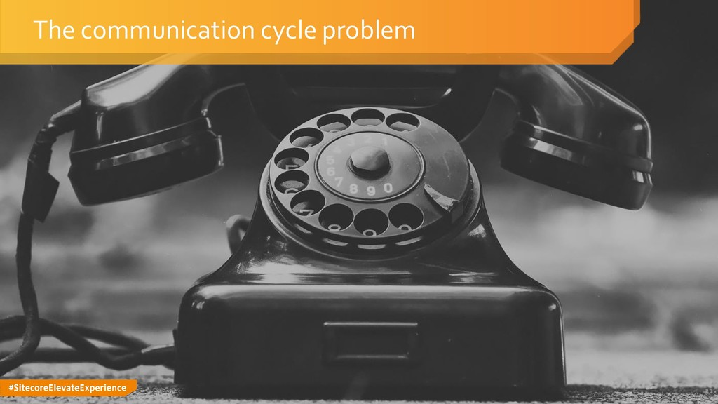 #SitecoreElevateExperience The communication cy...