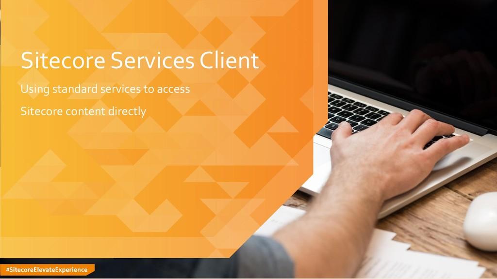 #SitecoreElevateExperience Sitecore Services Cl...