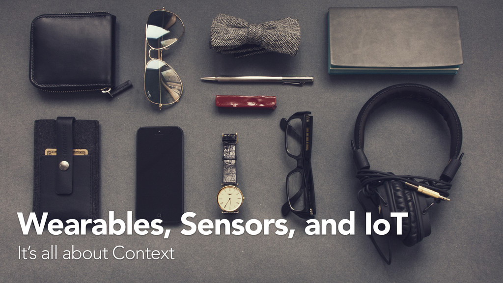Wearables, Sensors, and IoT It's all about Cont...