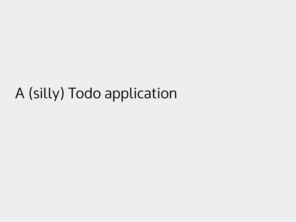 A (silly) Todo application