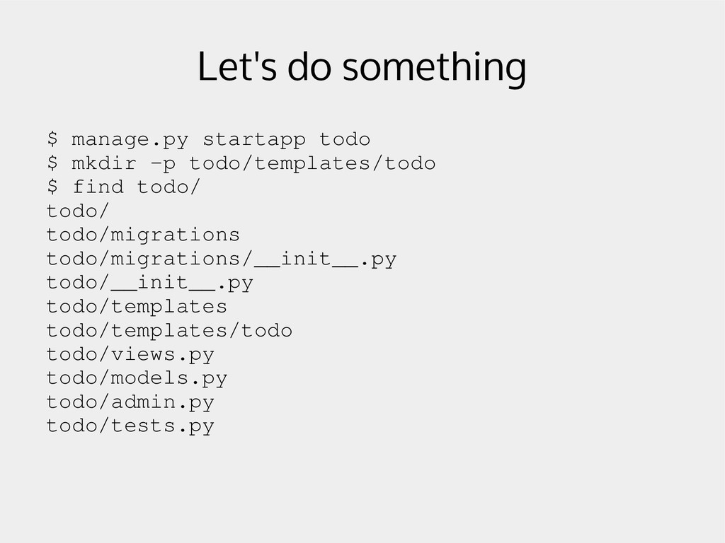 Let's do something $ manage.py startapp todo $ ...