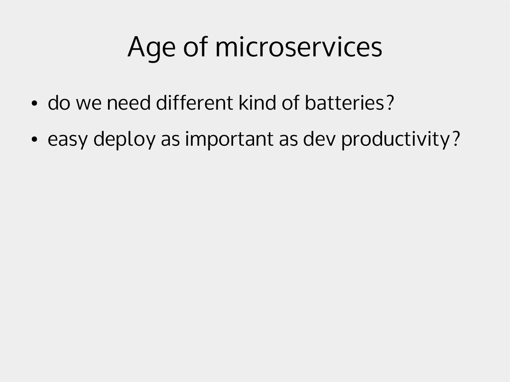 Age of microservices ● do we need different kin...