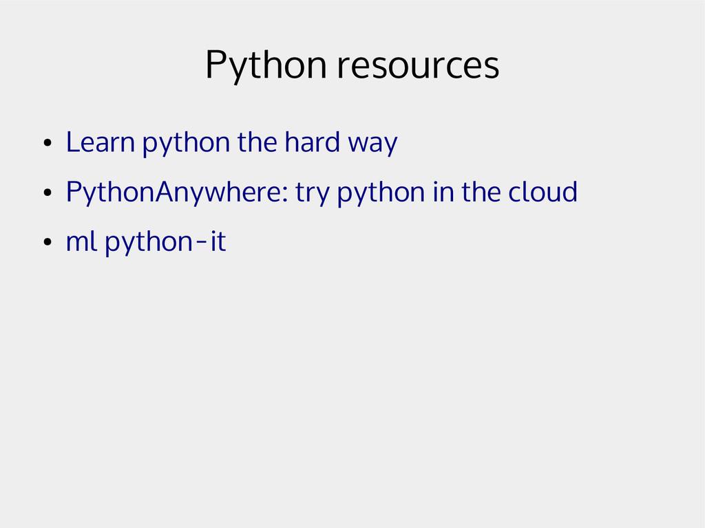 Python resources ● Learn python the hard way ● ...