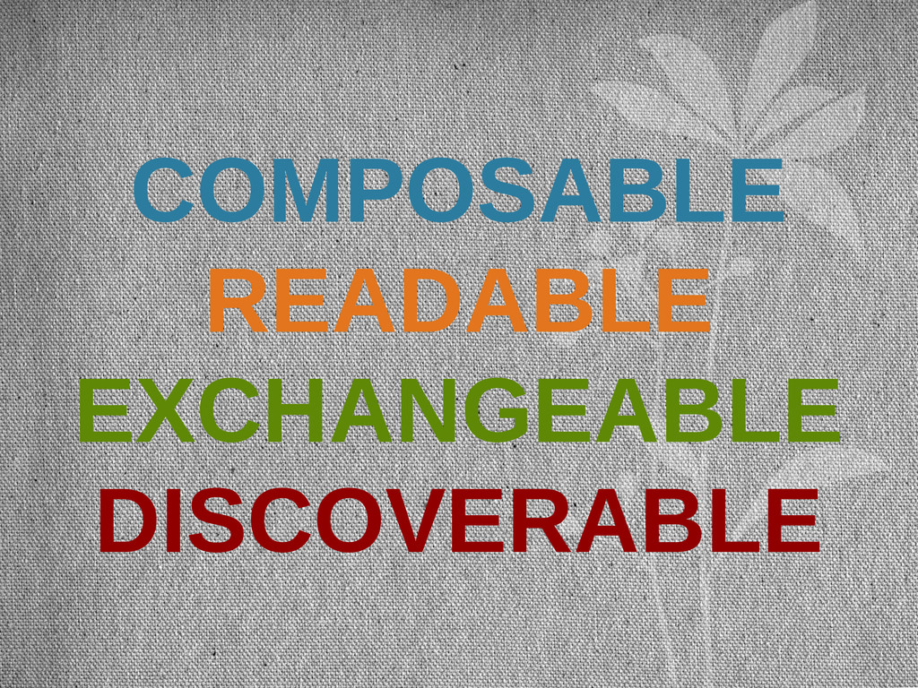 COMPOSABLE READABLE EXCHANGEABLE DISCOVERABLE