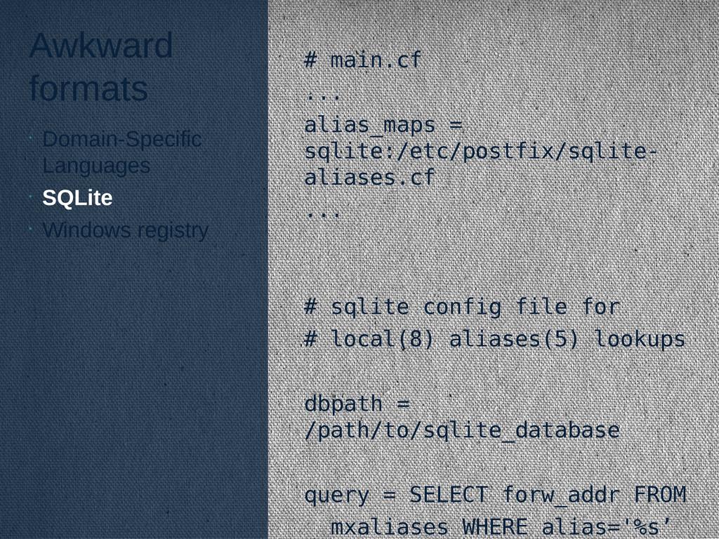 Awkward formats # main.cf ... alias_maps = sqli...