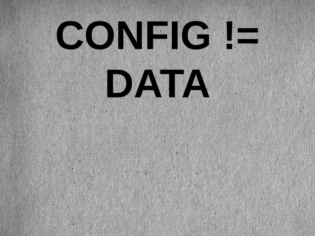 CONFIG != DATA