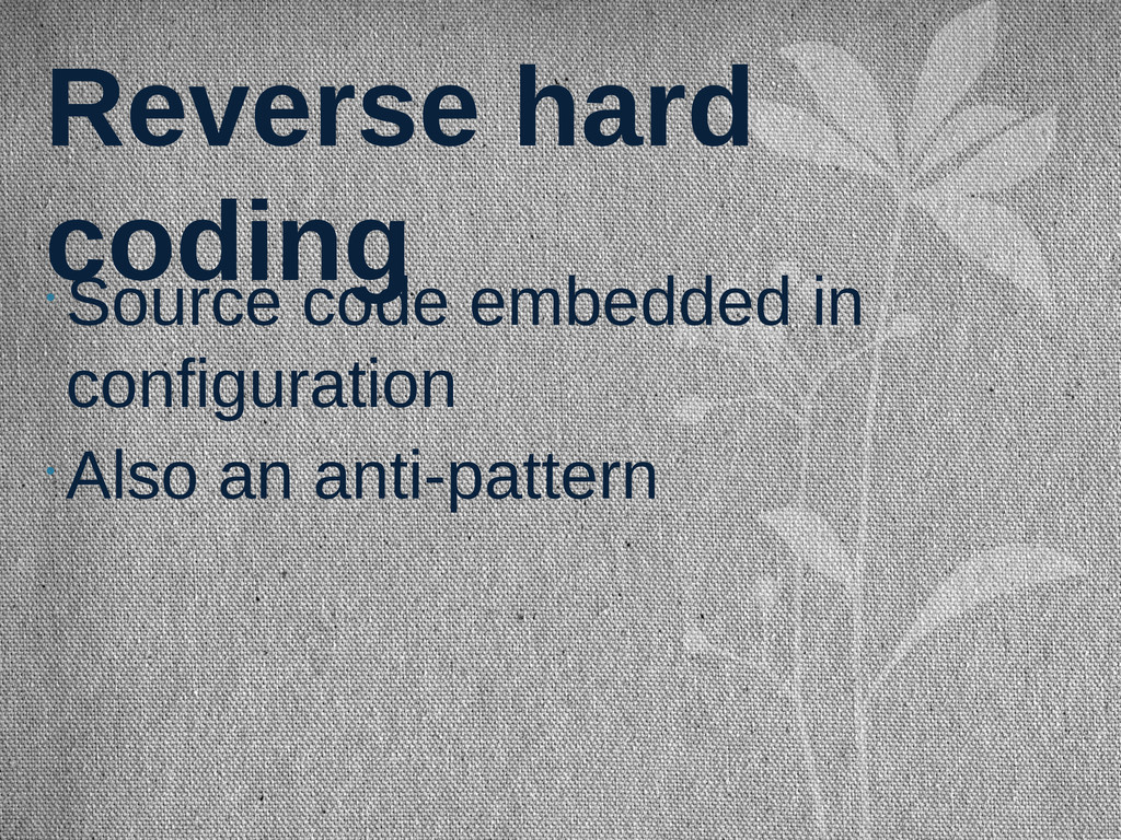 Reverse hard coding • Source code embedded in c...
