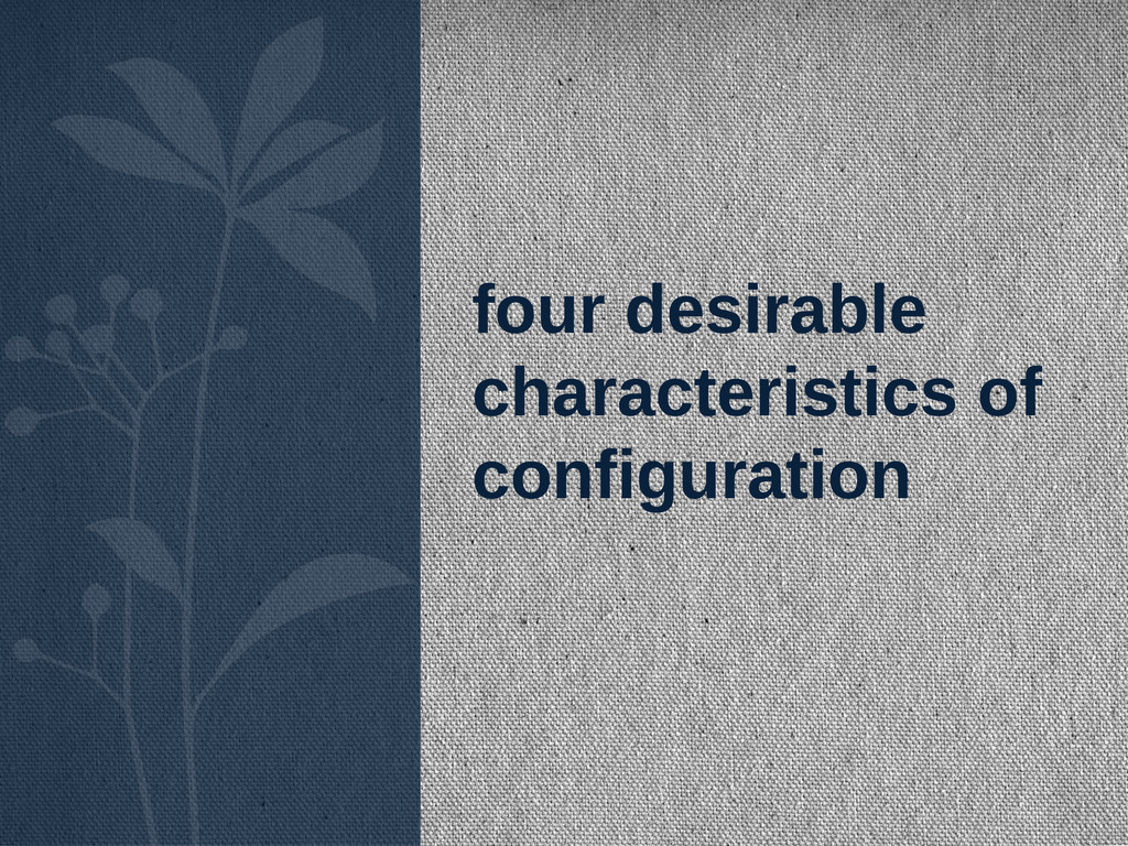 four desirable characteristics of configuration