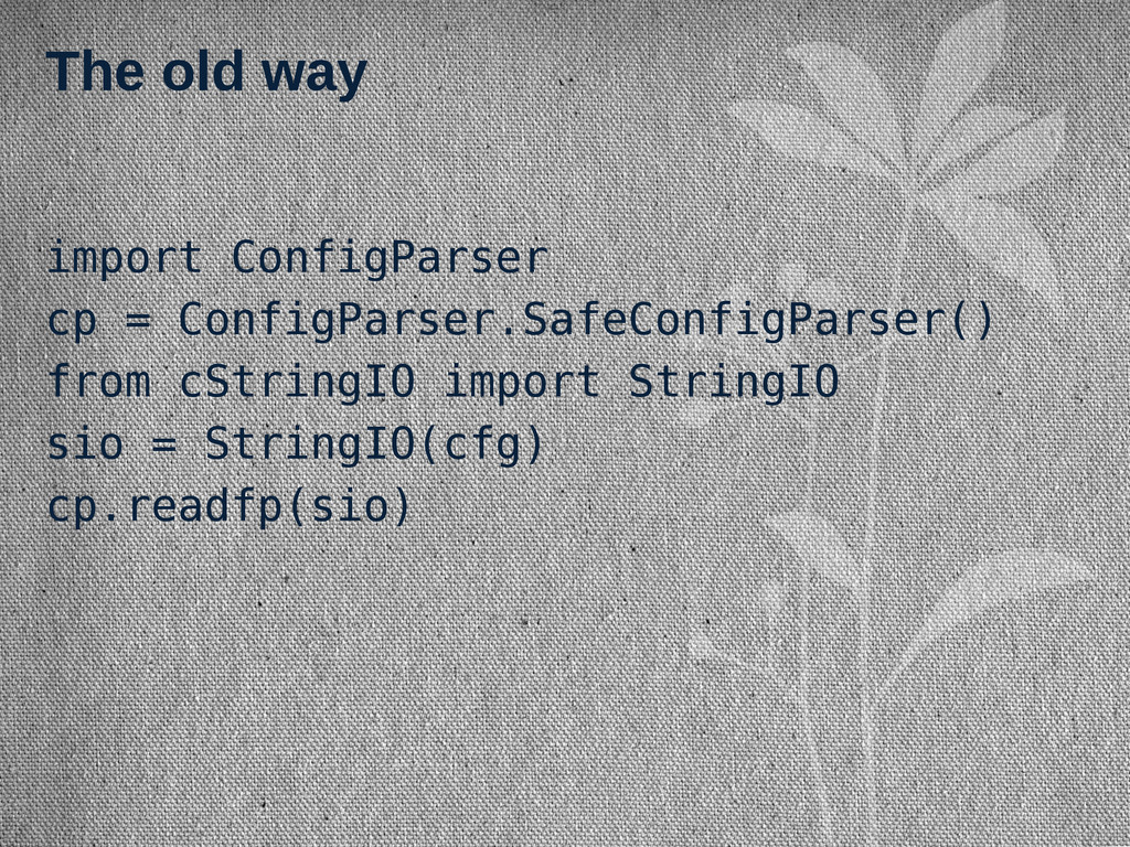 The old way import ConfigParser cp = ConfigPars...