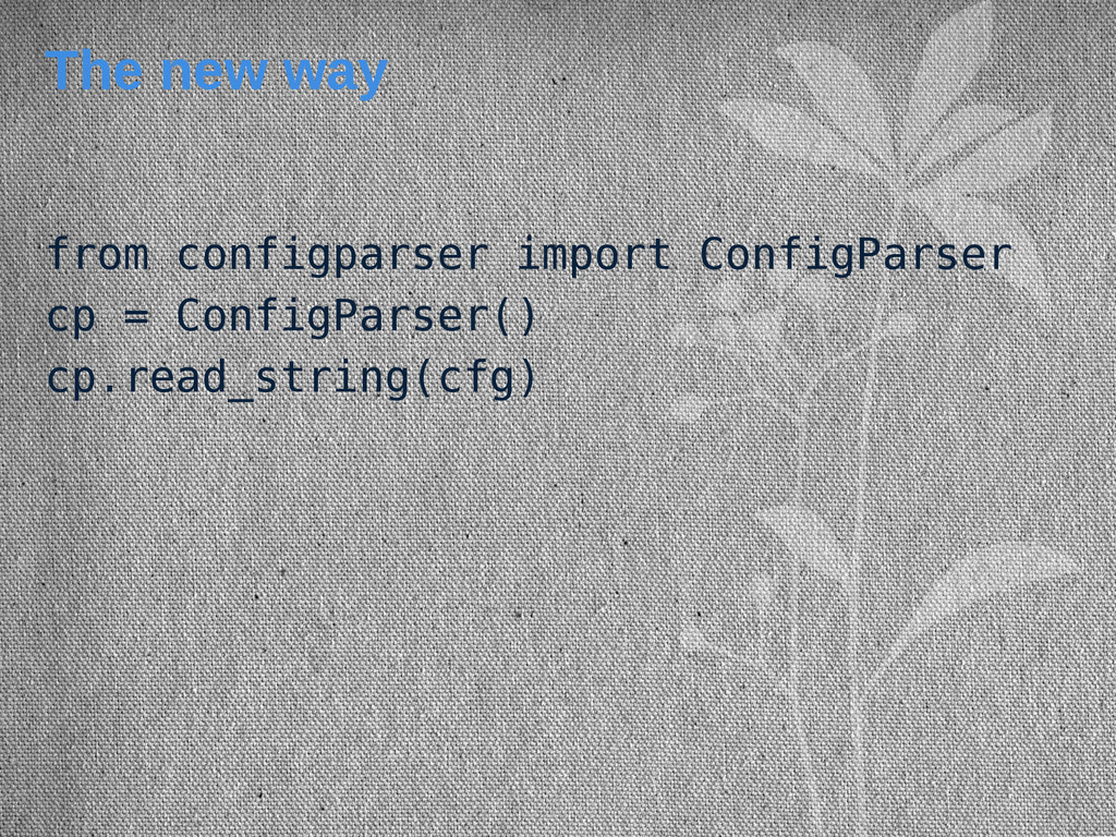 The new way from configparser import ConfigPars...