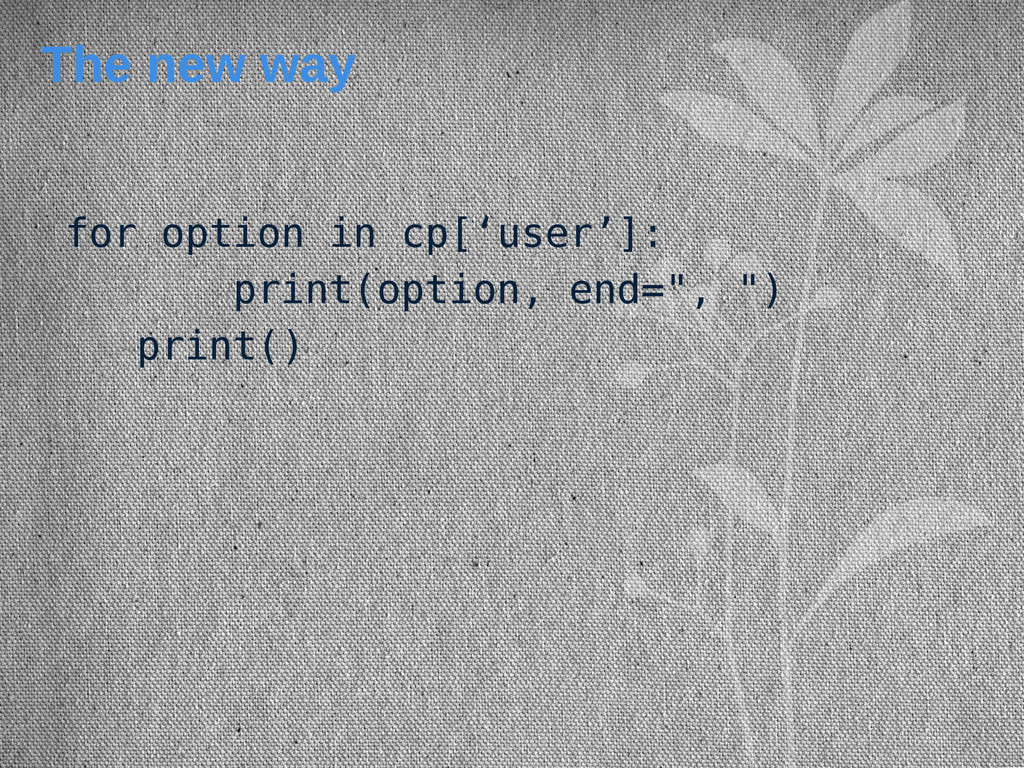 The new way for option in cp['user']: print(opt...