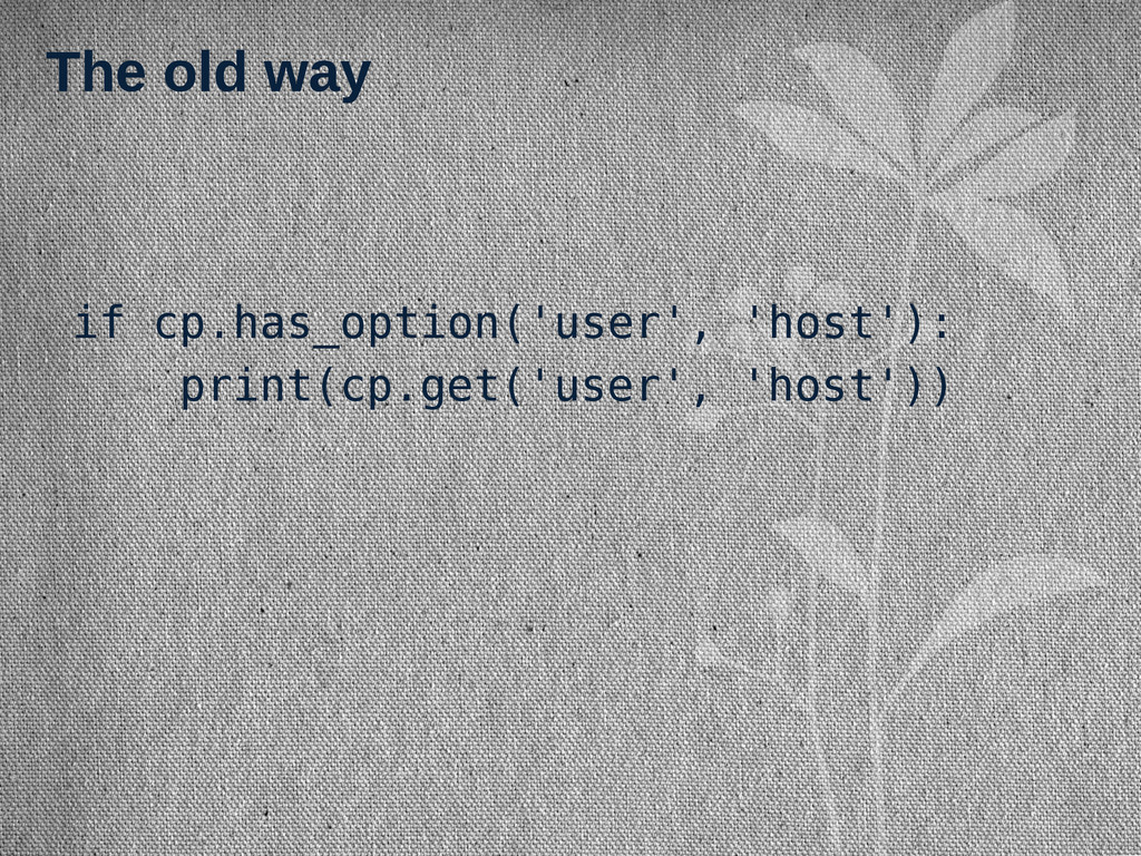 The old way if cp.has_option('user', 'host'): p...