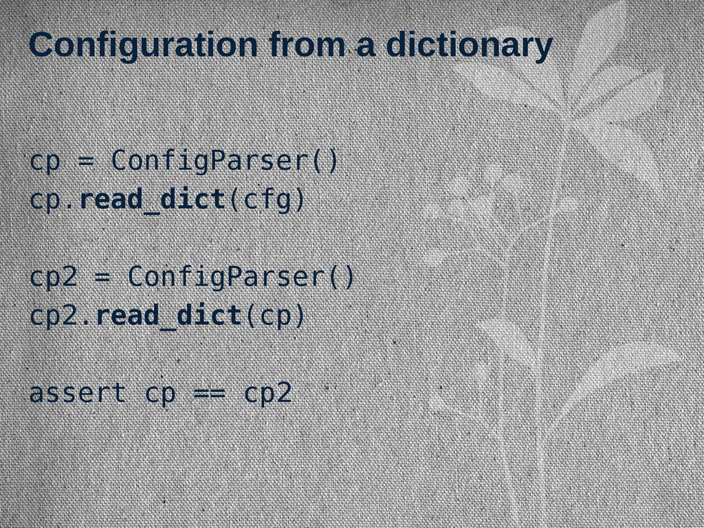 Configuration from a dictionary cp = ConfigPars...