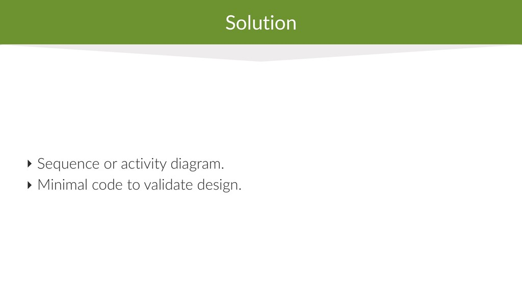 Solution ‣ Sequence or activity diagram. ‣ Mini...