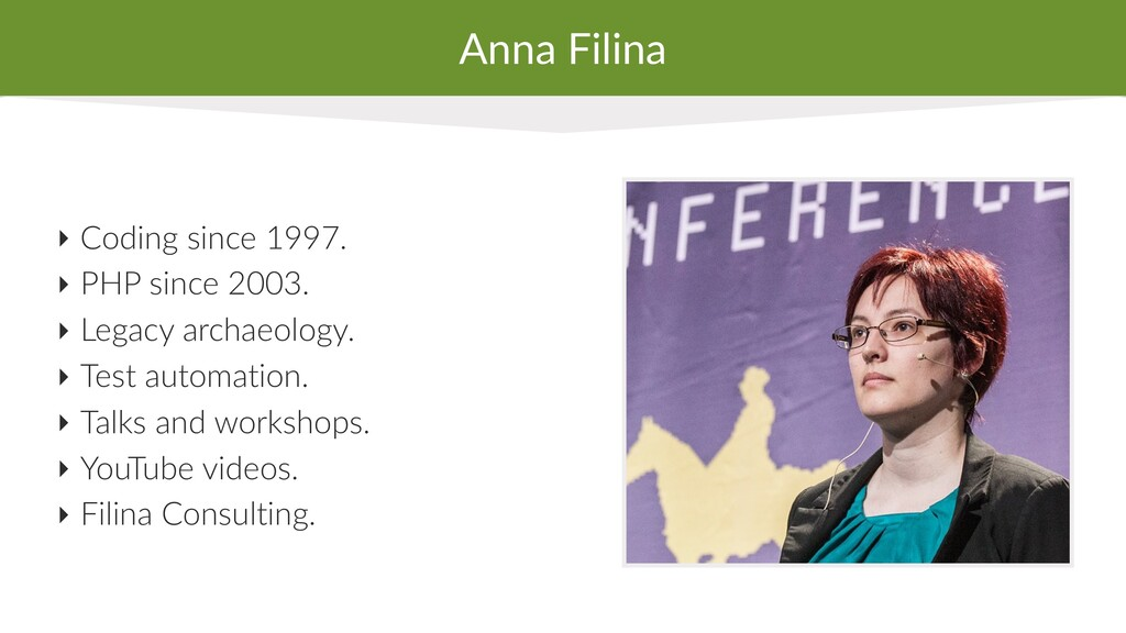Anna Filina ‣ Coding since 1997. ‣ PHP since 20...