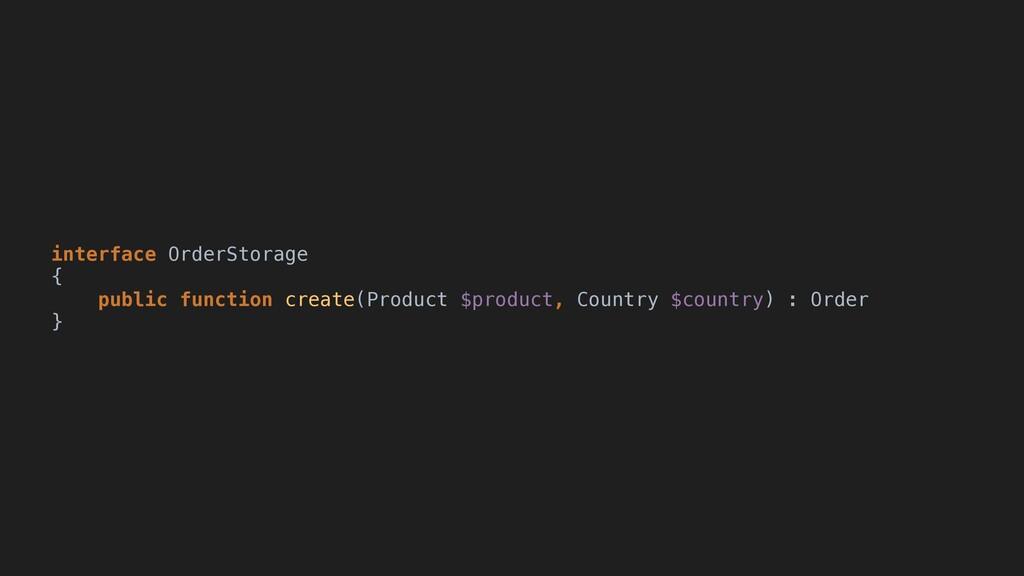 interface OrderStorage { public function create...