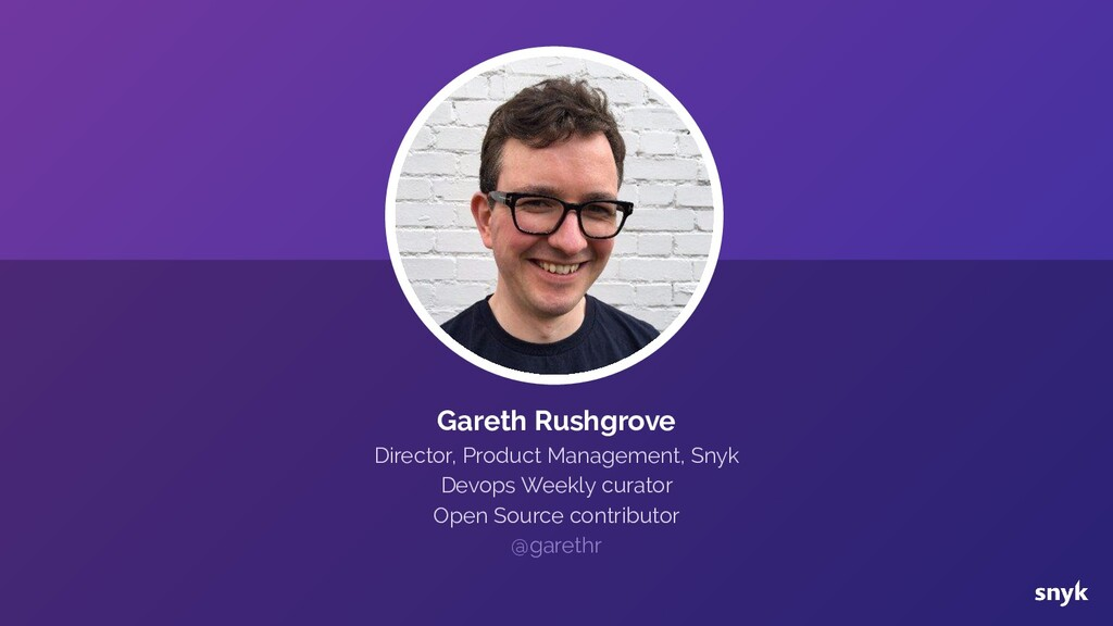 Gareth Rushgrove Director, Product Management, ...