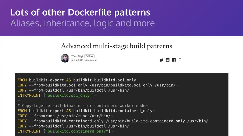 Lots of other Dockerfile patterns Aliases, inher...